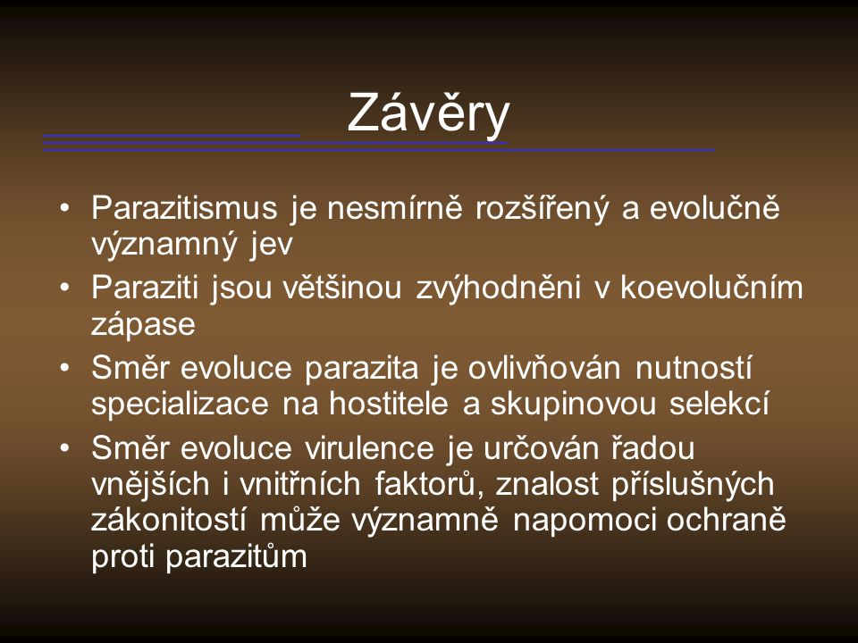 Závěry Parazitismus je nesmírně rozšířený a evolučně významný jev