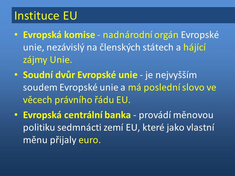 Instituce EU Evropská komise - nadnárodní orgán Evropské unie, nezávislý na členských státech a hájící zájmy Unie.