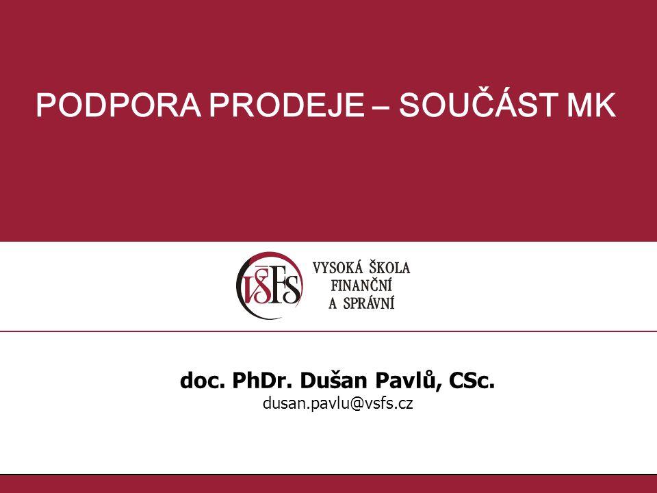 PODPORA PRODEJE – SOUČÁST MK doc. PhDr. Dušan Pavlů, CSc.