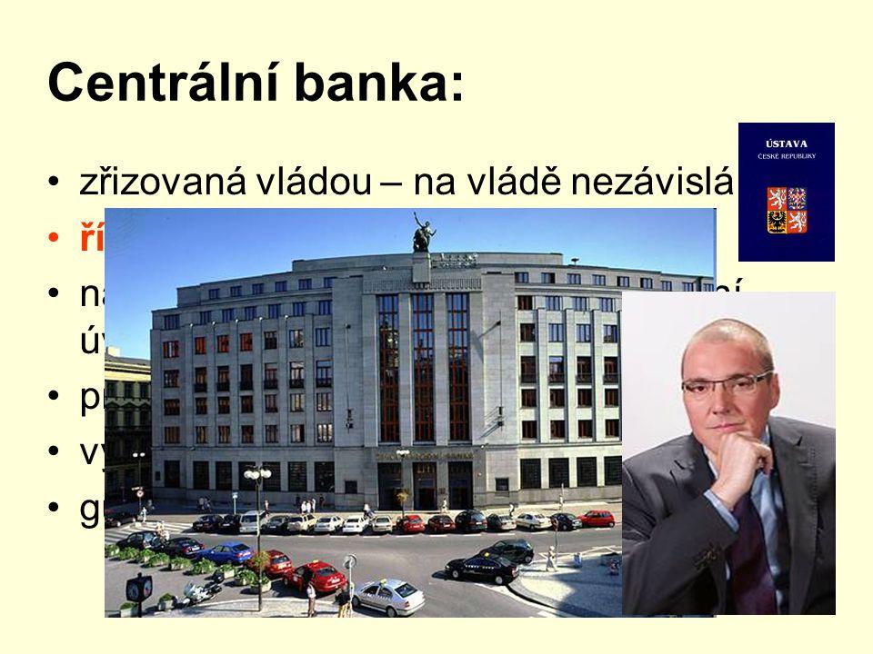 Centrální banka: zřizovaná vládou – na vládě nezávislá