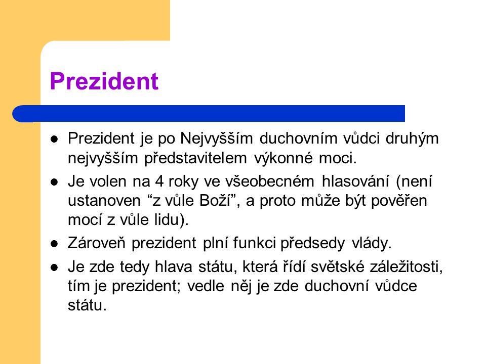 Prezident Prezident je po Nejvyšším duchovním vůdci druhým nejvyšším představitelem výkonné moci.