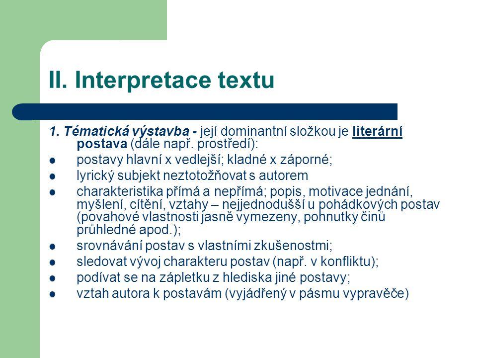 II. Interpretace textu 1. Tématická výstavba - její dominantní složkou je literární postava (dále např. prostředí):