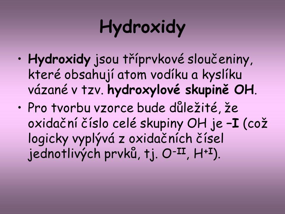 Hydroxidy Hydroxidy jsou tříprvkové sloučeniny, které obsahují atom vodíku a kyslíku vázané v tzv. hydroxylové skupině OH.