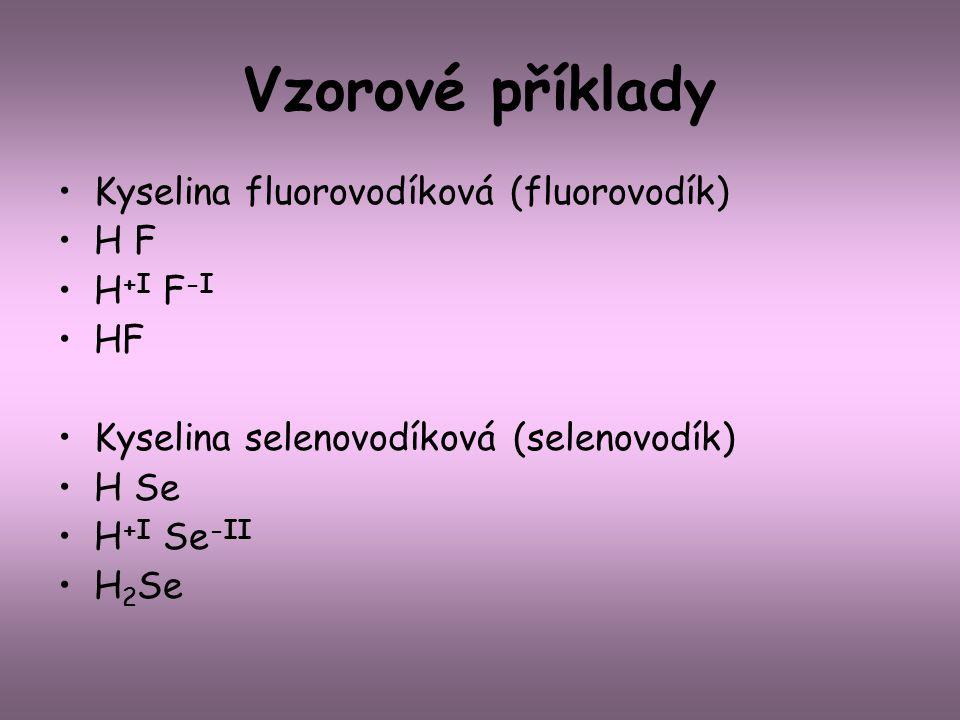 Vzorové příklady Kyselina fluorovodíková (fluorovodík) H F H+I F-I HF