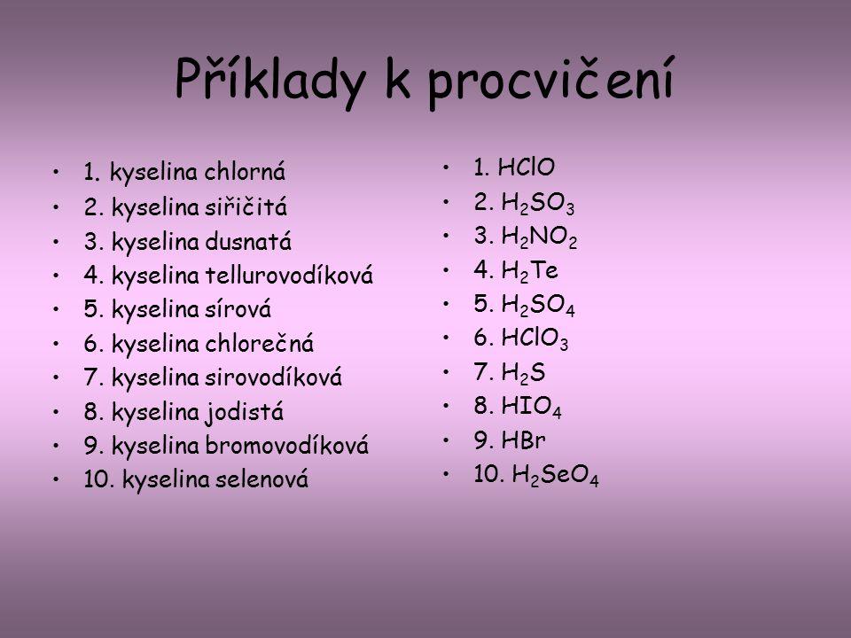 Příklady k procvičení 1. kyselina chlorná 2. kyselina siřičitá