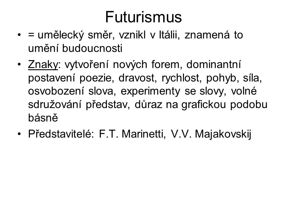Futurismus = umělecký směr, vznikl v Itálii, znamená to umění budoucnosti.
