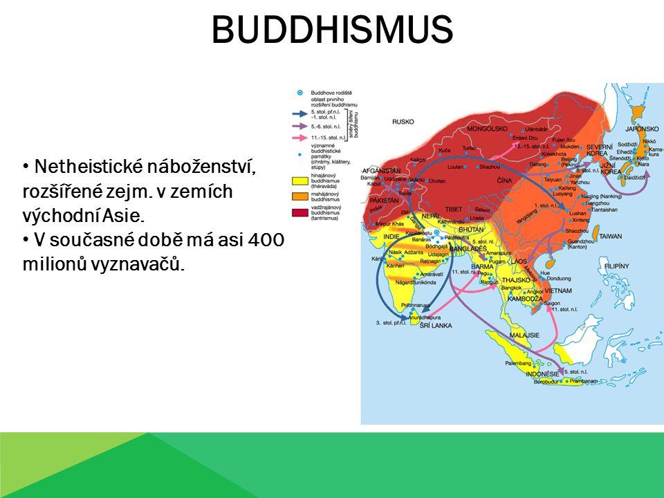 BUDDHISMUS Netheistické náboženství, rozšířené zejm.