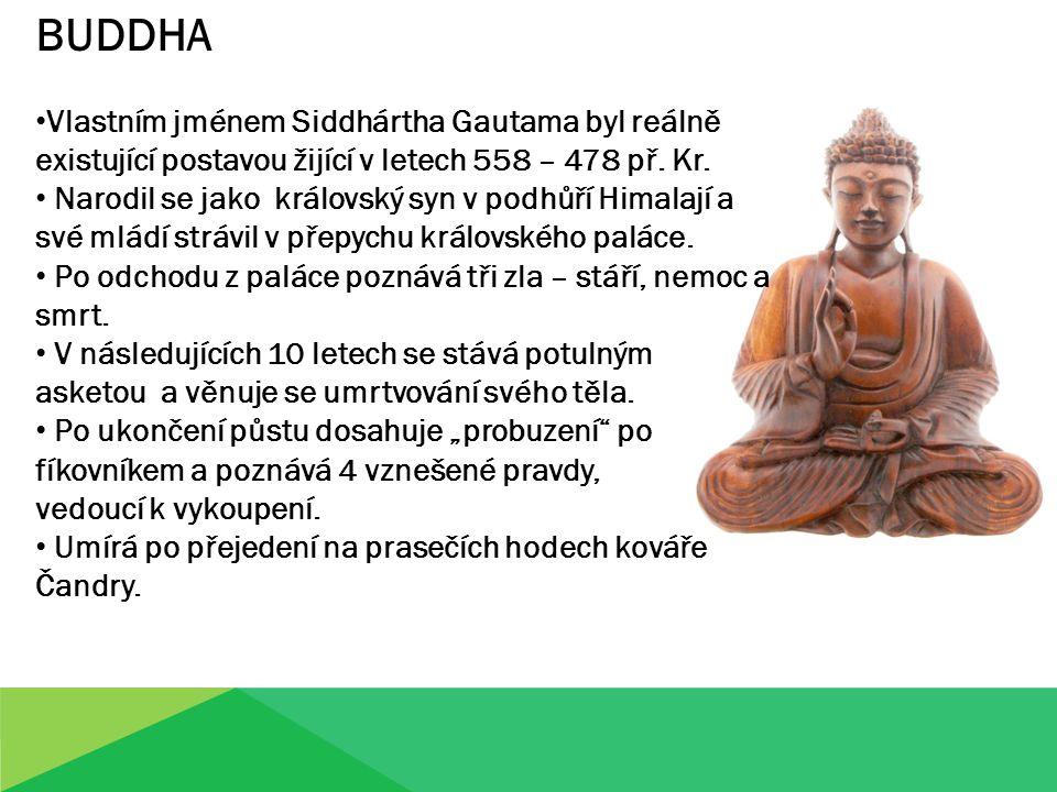 BUDDHA Vlastním jménem Siddhártha Gautama byl reálně existující postavou žijící v letech 558 – 478 př. Kr.