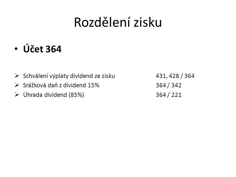 Rozdělení zisku Účet 364. Schválení výplaty dividend ze zisku 431, 428 / 364. Srážková daň z dividend 15% 364 / 342.