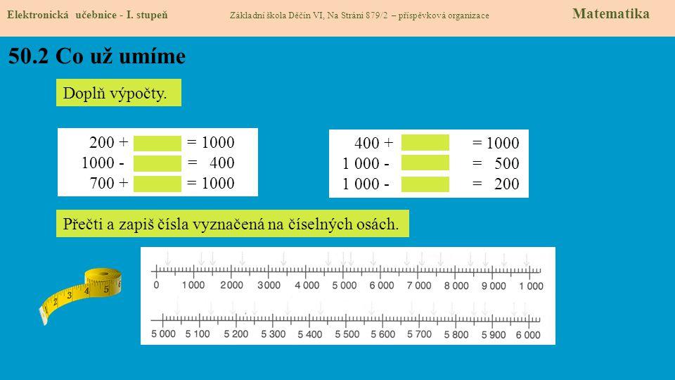 50.2 Co už umíme Doplň výpočty. 200 + = 1000 400 + = 1000 1000 - = 400