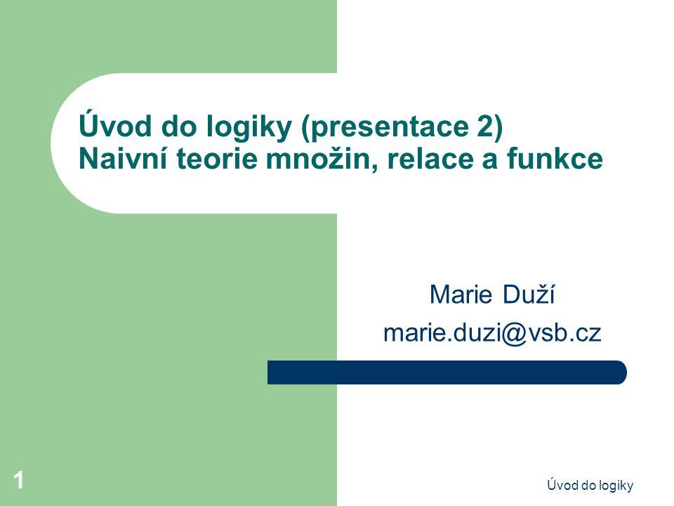 Úvod do logiky (presentace 2) Naivní teorie množin, relace a funkce