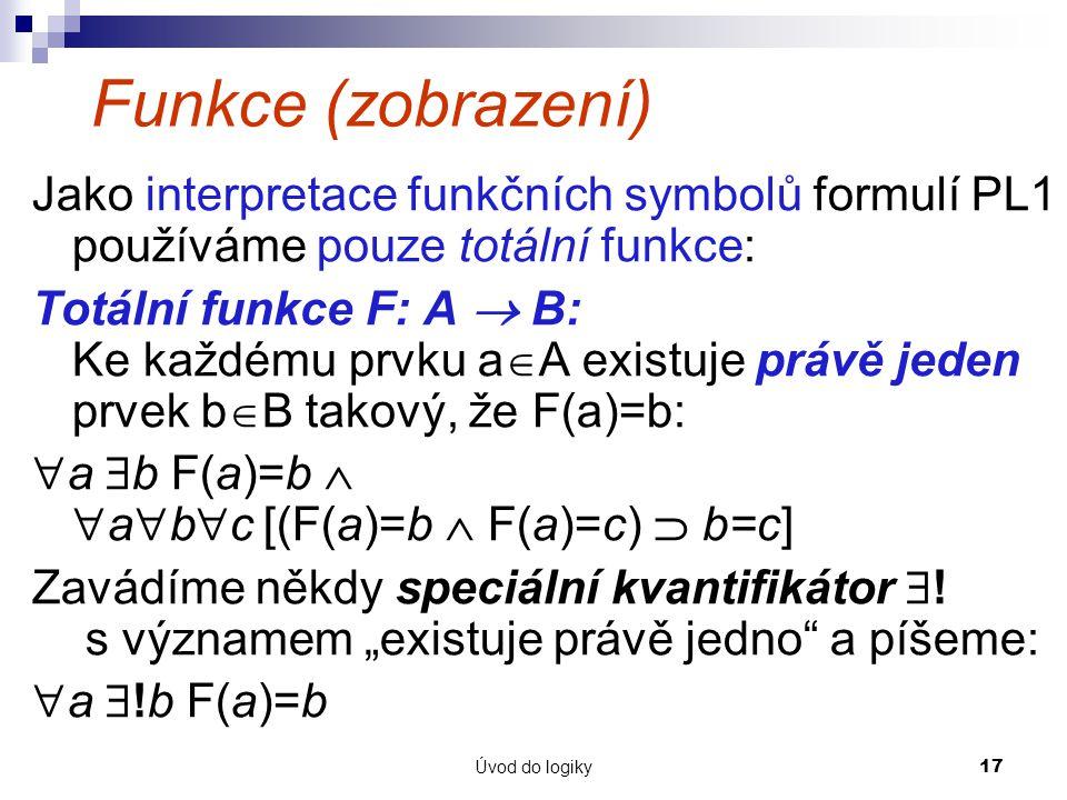 Funkce (zobrazení) Jako interpretace funkčních symbolů formulí PL1 používáme pouze totální funkce: