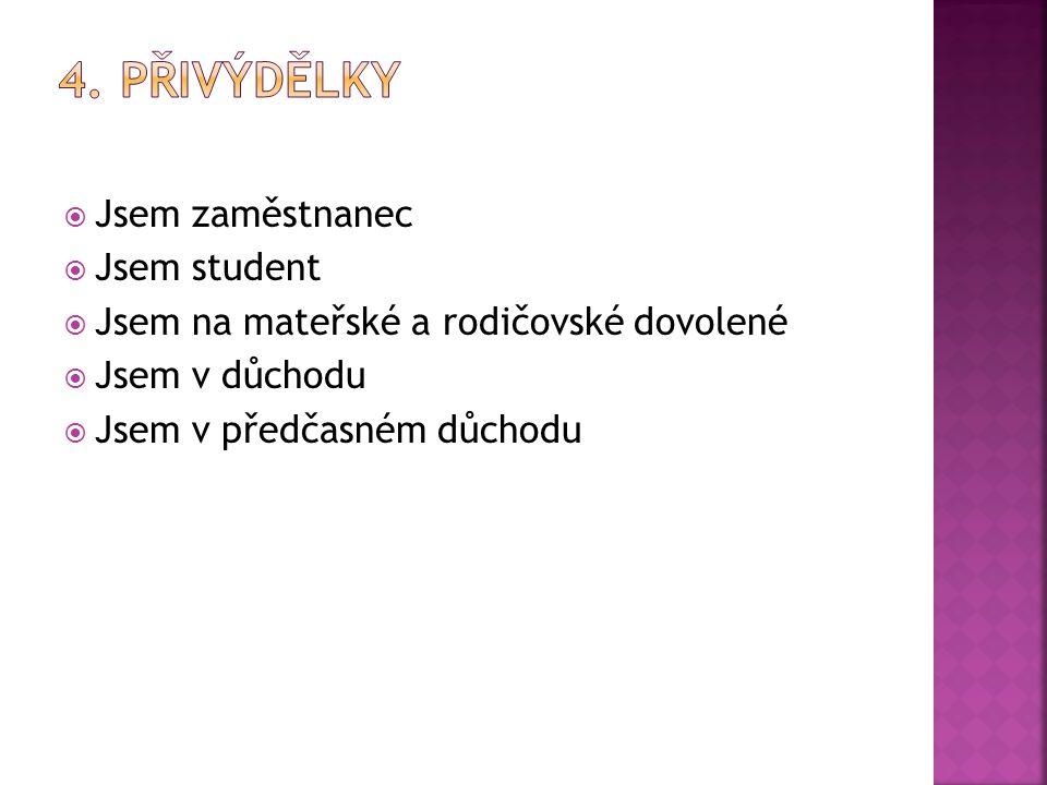 4. Přivýdělky Jsem zaměstnanec Jsem student
