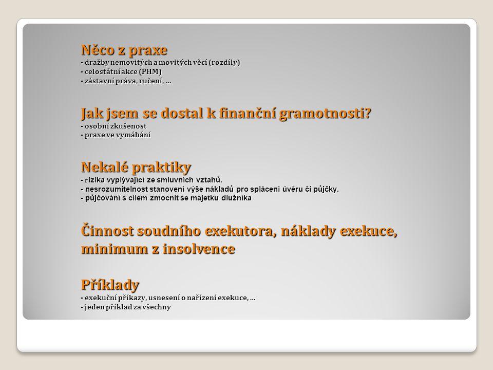 Něco z praxe - dražby nemovitých a movitých věcí (rozdíly) - celostátní akce (PHM) - zástavní práva, ručení, … Jak jsem se dostal k finanční gramotnosti.