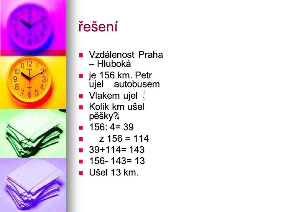 řešení Vzdálenost Praha – Hluboká je 156 km. Petr ujel autobusem