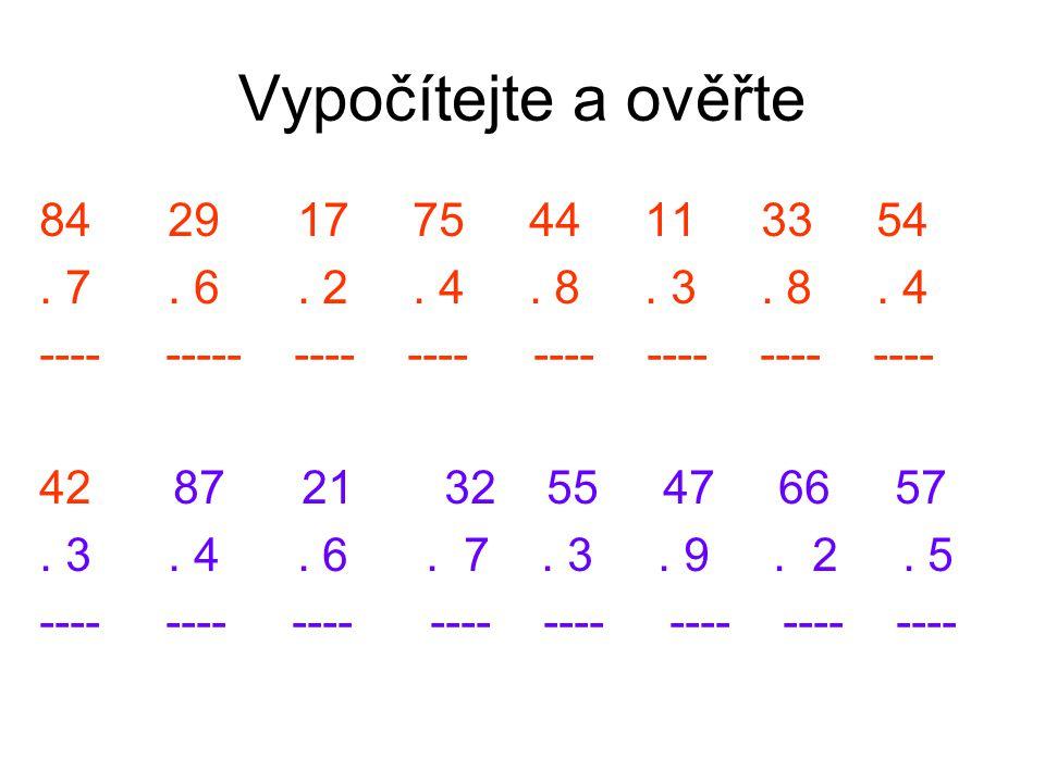 Vypočítejte a ověřte 84 29 17 75 44 11 33 54. . 7 . 6 . 2 . 4 . 8 . 3 . 8 . 4.