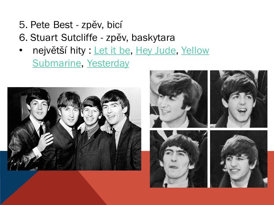 5. Pete Best - zpěv, bicí 6. Stuart Sutcliffe - zpěv, baskytara.