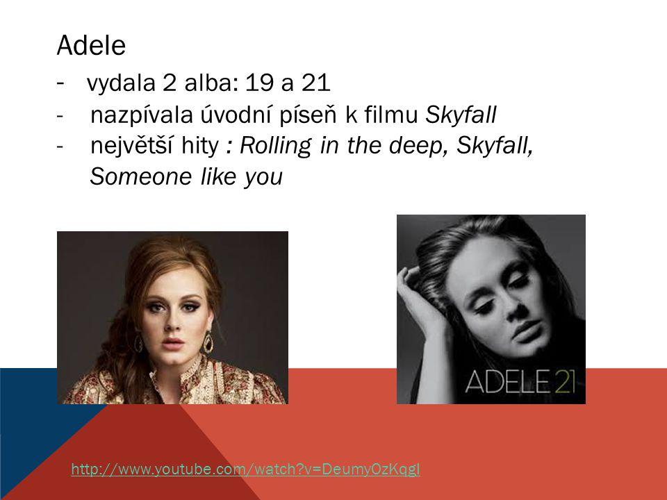 Adele - vydala 2 alba: 19 a 21 nazpívala úvodní píseň k filmu Skyfall