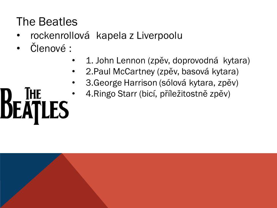 The Beatles rockenrollová kapela z Liverpoolu Členové :