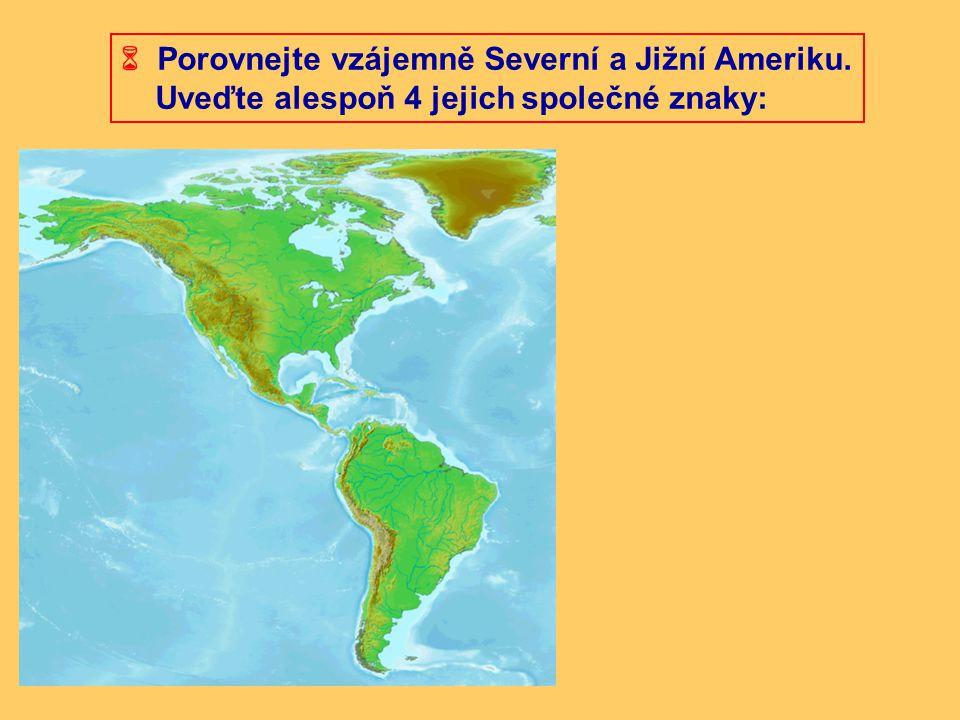  Porovnejte vzájemně Severní a Jižní Ameriku.