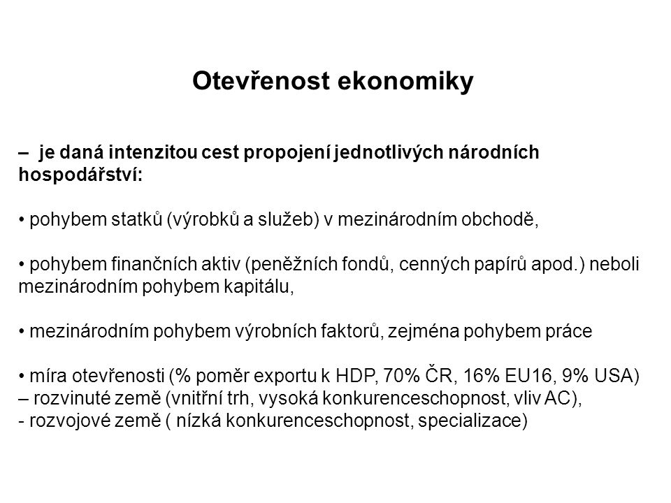 Otevřenost ekonomiky – je daná intenzitou cest propojení jednotlivých národních hospodářství: