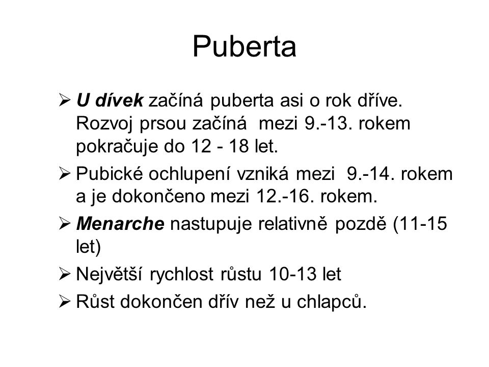 Puberta U dívek začíná puberta asi o rok dříve. Rozvoj prsou začíná mezi 9.-13. rokem pokračuje do 12 - 18 let.