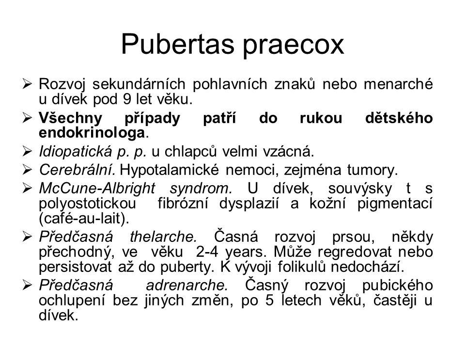 Pubertas praecox Rozvoj sekundárních pohlavních znaků nebo menarché u dívek pod 9 let věku. Všechny případy patří do rukou dětského endokrinologa.