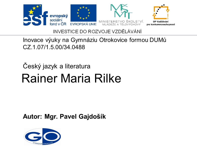 Rainer Maria Rilke Český jazyk a literatura Autor: Mgr. Pavel Gajdošík