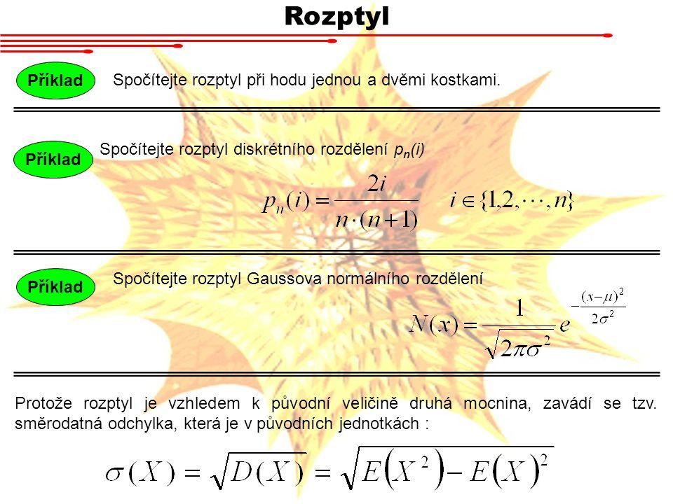 Rozptyl Příklad Spočítejte rozptyl při hodu jednou a dvěmi kostkami.