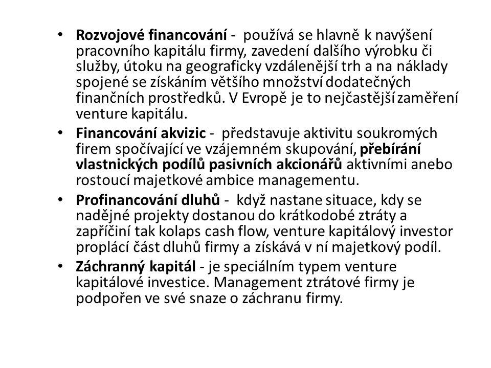 Rozvojové financování - používá se hlavně k navýšení pracovního kapitálu firmy, zavedení dalšího výrobku či služby, útoku na geograficky vzdálenější trh a na náklady spojené se získáním většího množství dodatečných finančních prostředků. V Evropě je to nejčastější zaměření venture kapitálu.