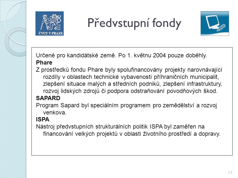 Předvstupní fondy Určené pro kandidátské země. Po 1. květnu 2004 pouze doběhly. Phare.