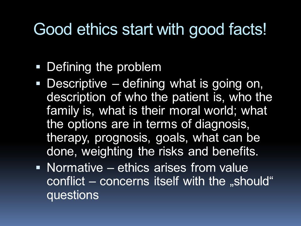 Good ethics start with good facts!