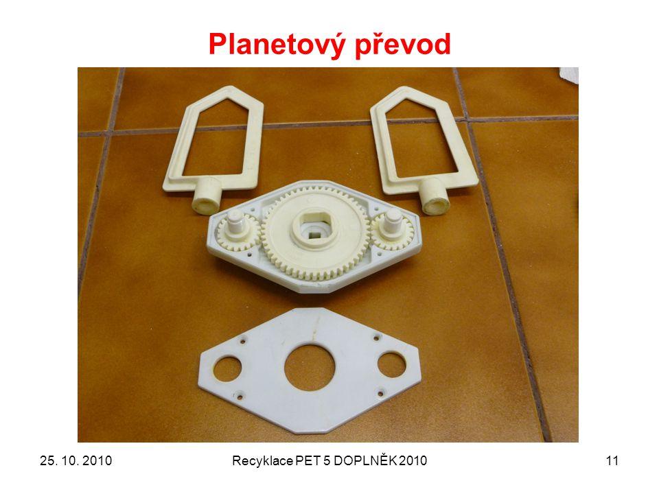 Planetový převod 25. 10. 2010 Recyklace PET 5 DOPLNĚK 2010