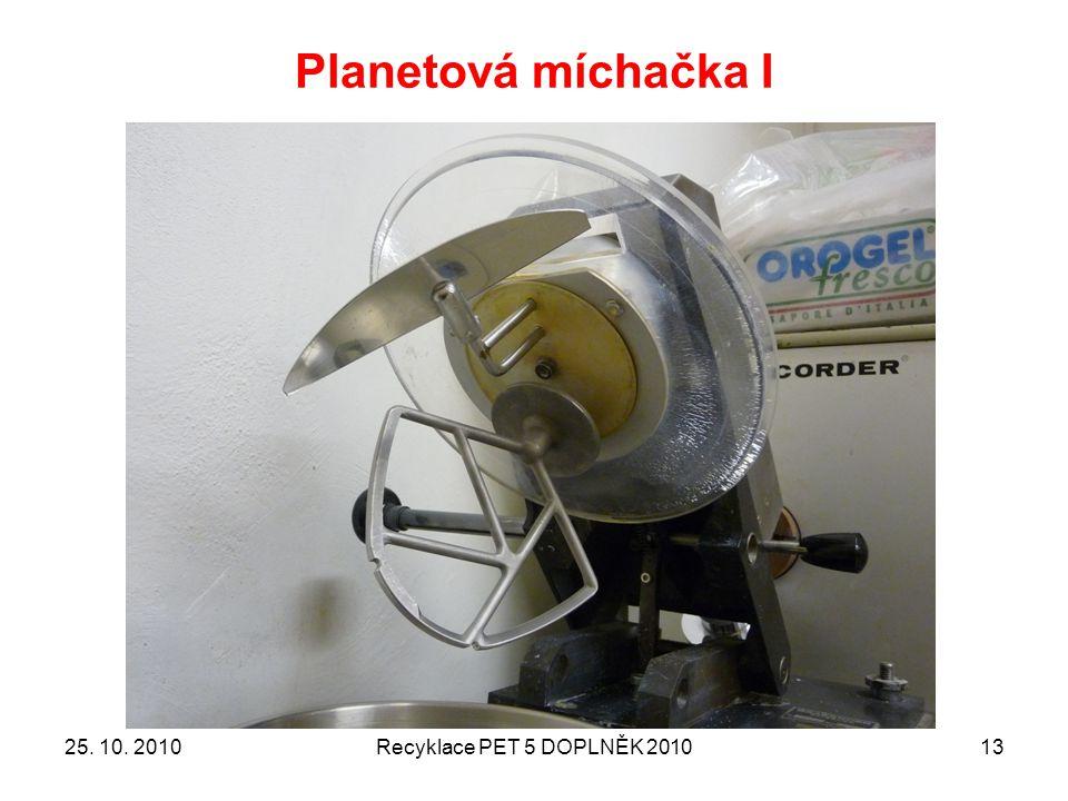 Planetová míchačka I 25. 10. 2010 Recyklace PET 5 DOPLNĚK 2010