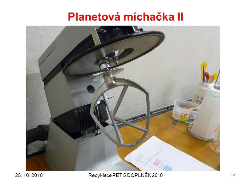 Planetová míchačka II 25. 10. 2010 Recyklace PET 5 DOPLNĚK 2010