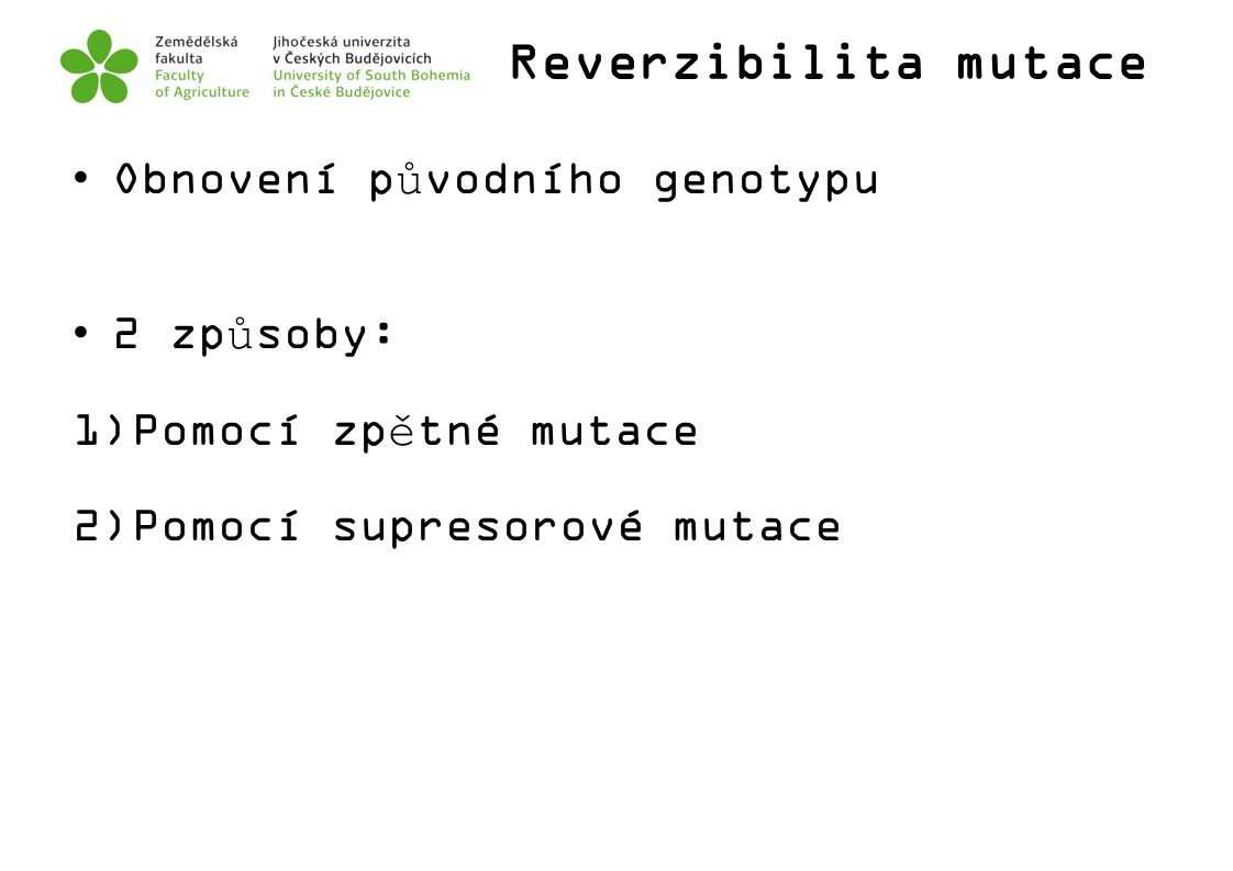 Reverzibilita mutace Obnovení původního genotypu 2 způsoby: