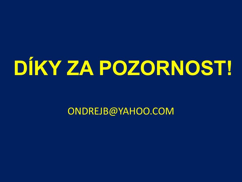 DÍKY ZA POZORNOST! ONDREJB@YAHOO.COM