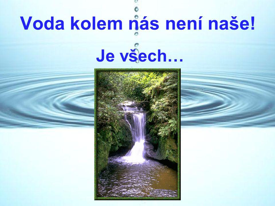 Voda kolem nás není naše!