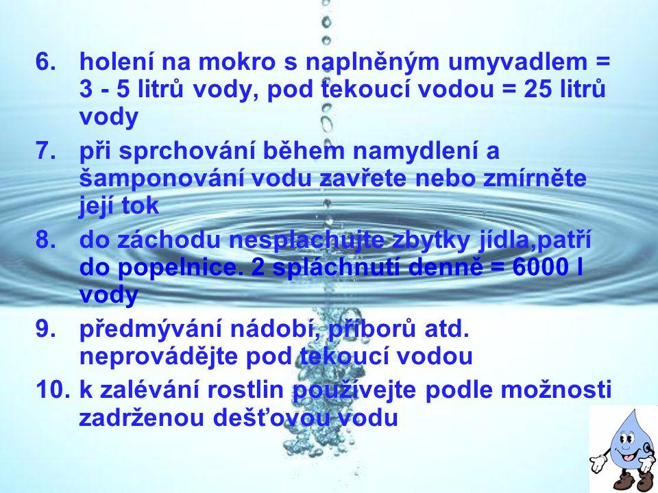 holení na mokro s naplněným umyvadlem = 3 - 5 litrů vody, pod tekoucí vodou = 25 litrů vody