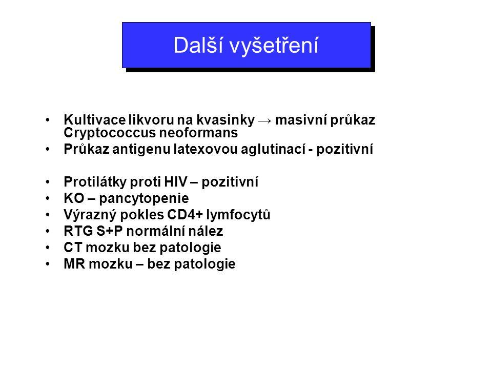 Další vyšetření Kultivace likvoru na kvasinky → masivní průkaz Cryptococcus neoformans. Průkaz antigenu latexovou aglutinací - pozitivní.