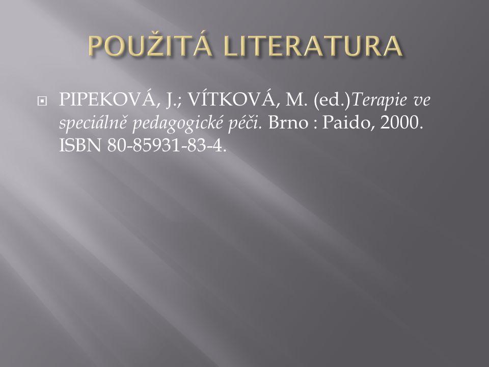 POUŽITÁ LITERATURA PIPEKOVÁ, J.; VÍTKOVÁ, M. (ed.)Terapie ve speciálně pedagogické péči.