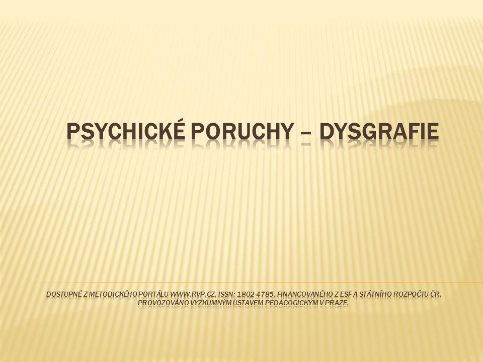 Psychické poruchy – DYSGRAFIE Dostupné z Metodického portálu www. rvp