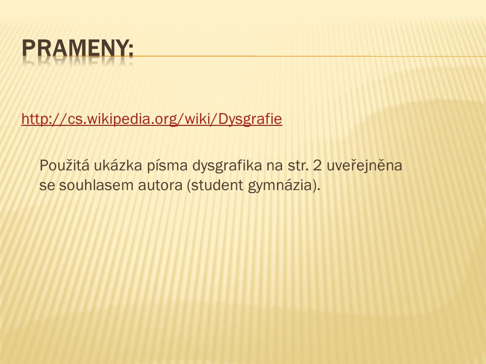 Prameny: http://cs.wikipedia.org/wiki/Dysgrafie Použitá ukázka písma dysgrafika na str.
