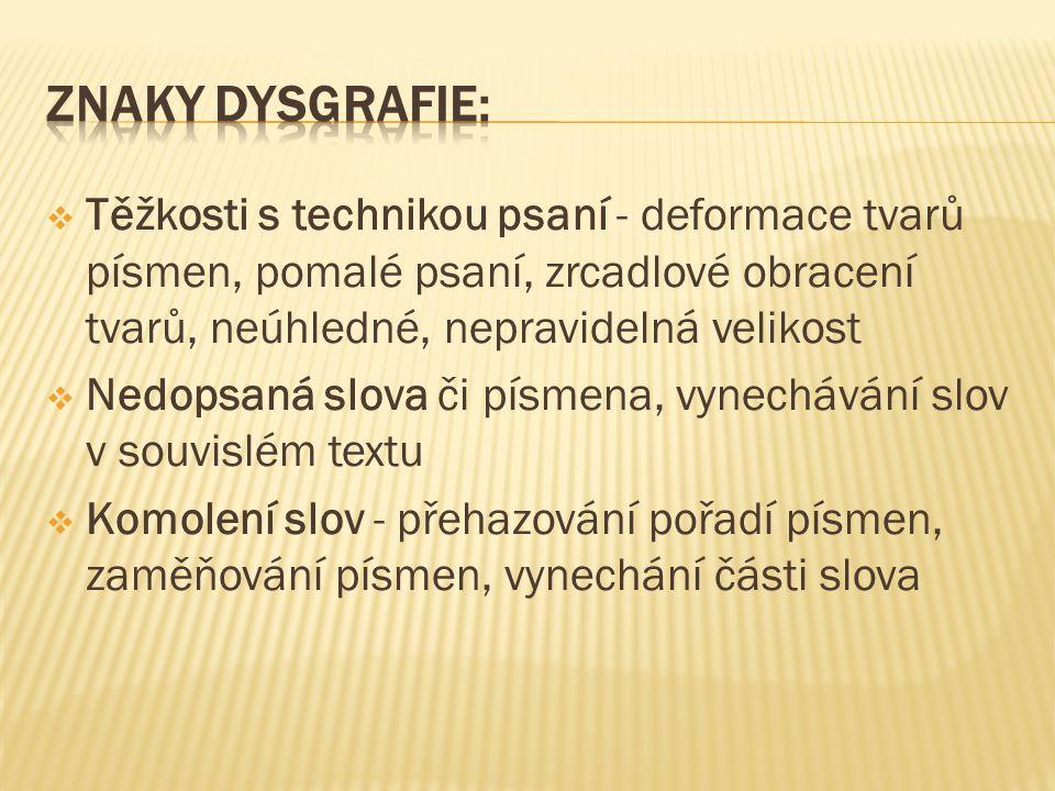 Znaky dysgrafie: Těžkosti s technikou psaní - deformace tvarů písmen, pomalé psaní, zrcadlové obracení tvarů, neúhledné, nepravidelná velikost.