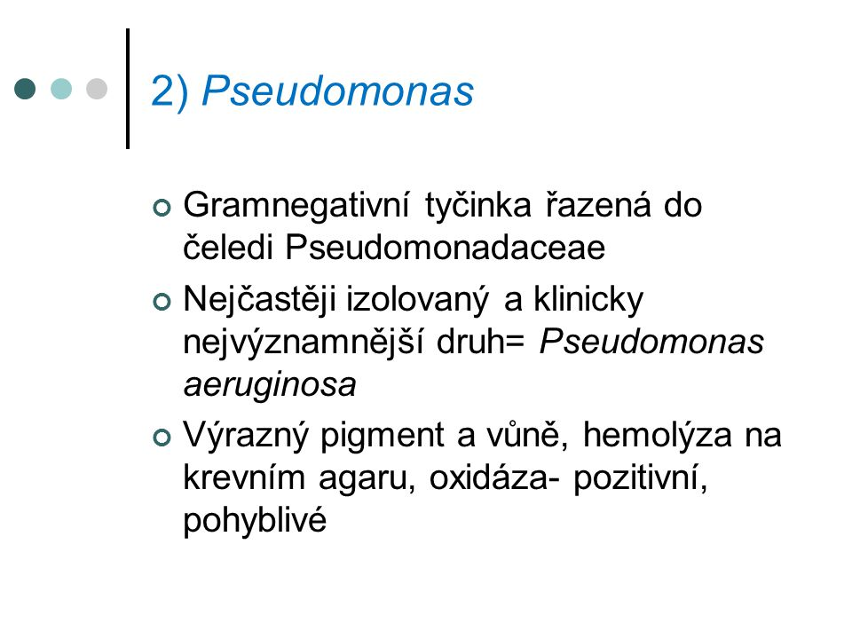 2) Pseudomonas Gramnegativní tyčinka řazená do čeledi Pseudomonadaceae