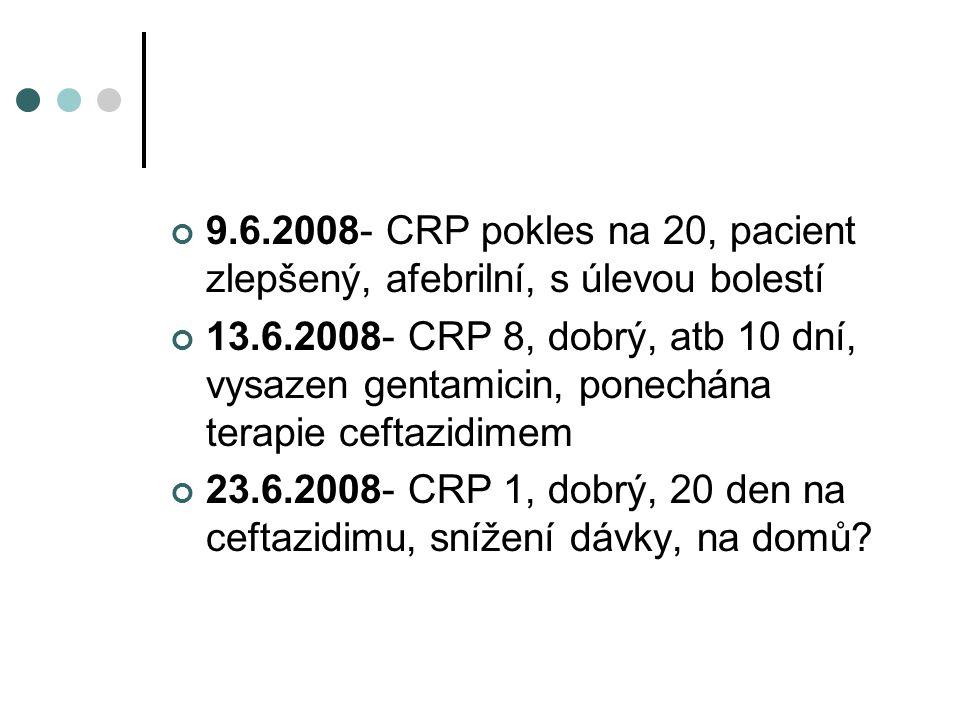 9.6.2008- CRP pokles na 20, pacient zlepšený, afebrilní, s úlevou bolestí