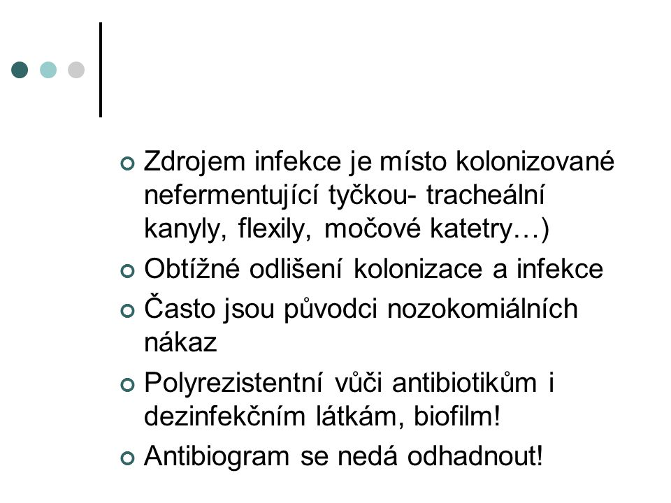 Zdrojem infekce je místo kolonizované nefermentující tyčkou- tracheální kanyly, flexily, močové katetry…)
