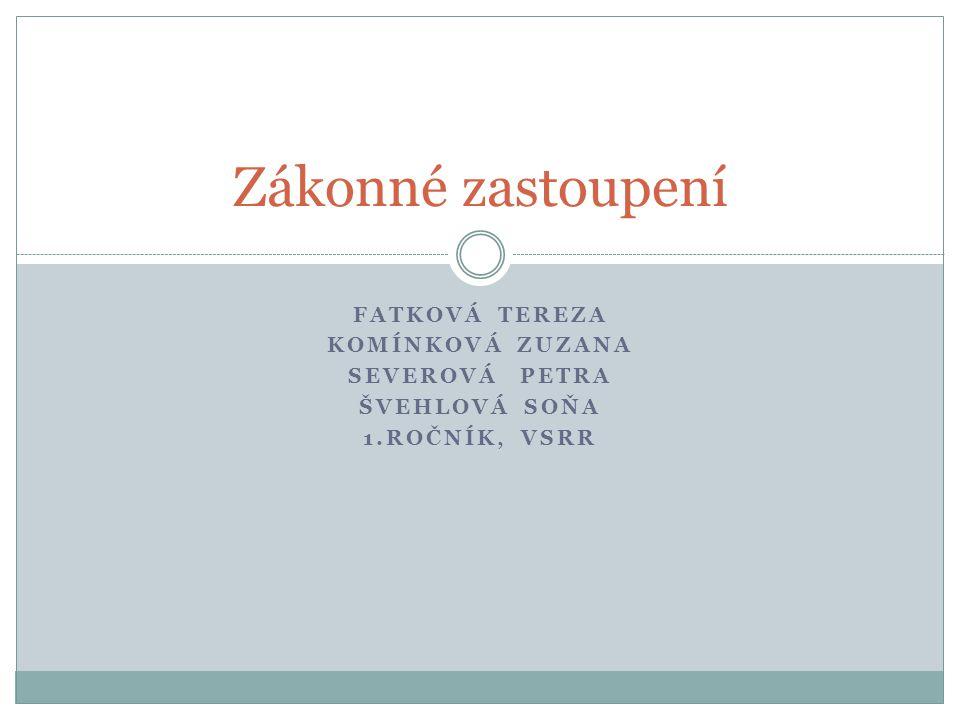 Zákonné zastoupení Fatková Tereza Komínková Zuzana Severová Petra