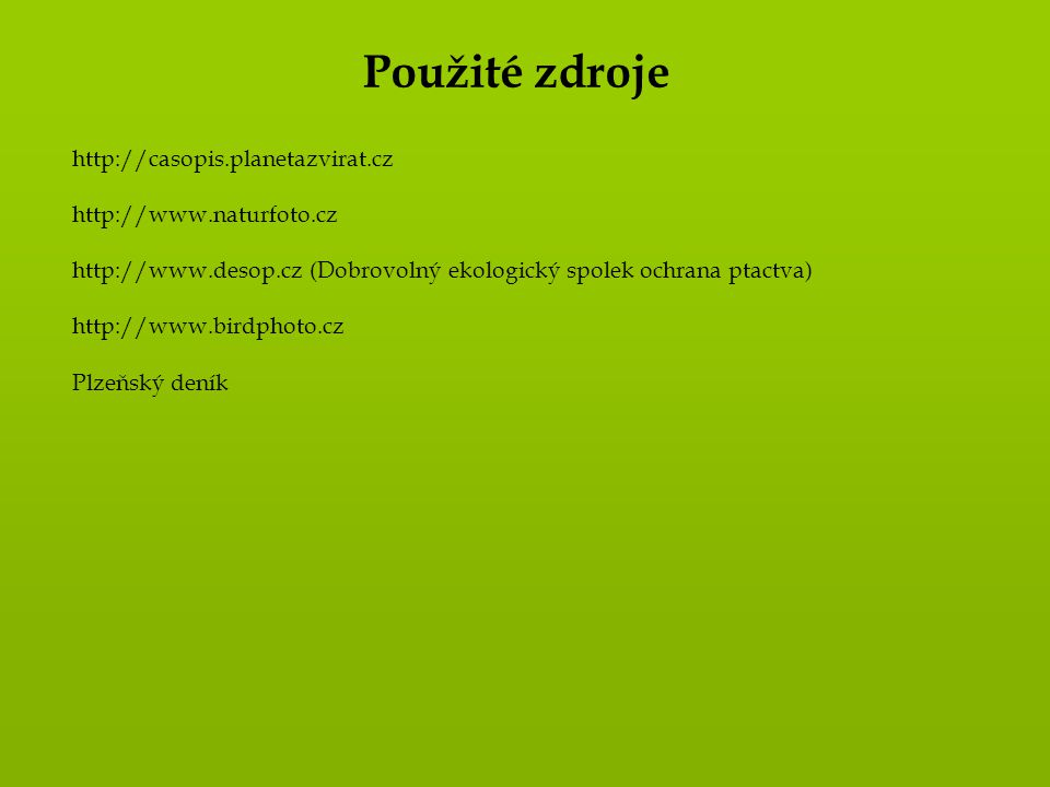 Použité zdroje http://casopis.planetazvirat.cz http://www.naturfoto.cz