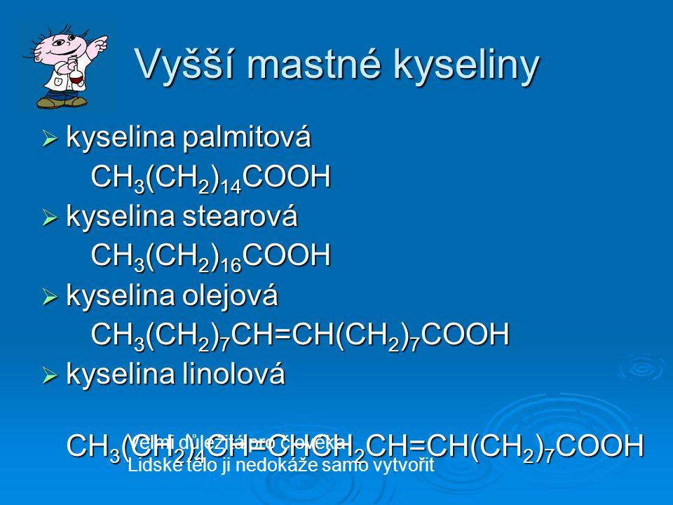 Vyšší mastné kyseliny kyselina palmitová CH3(CH2)14COOH